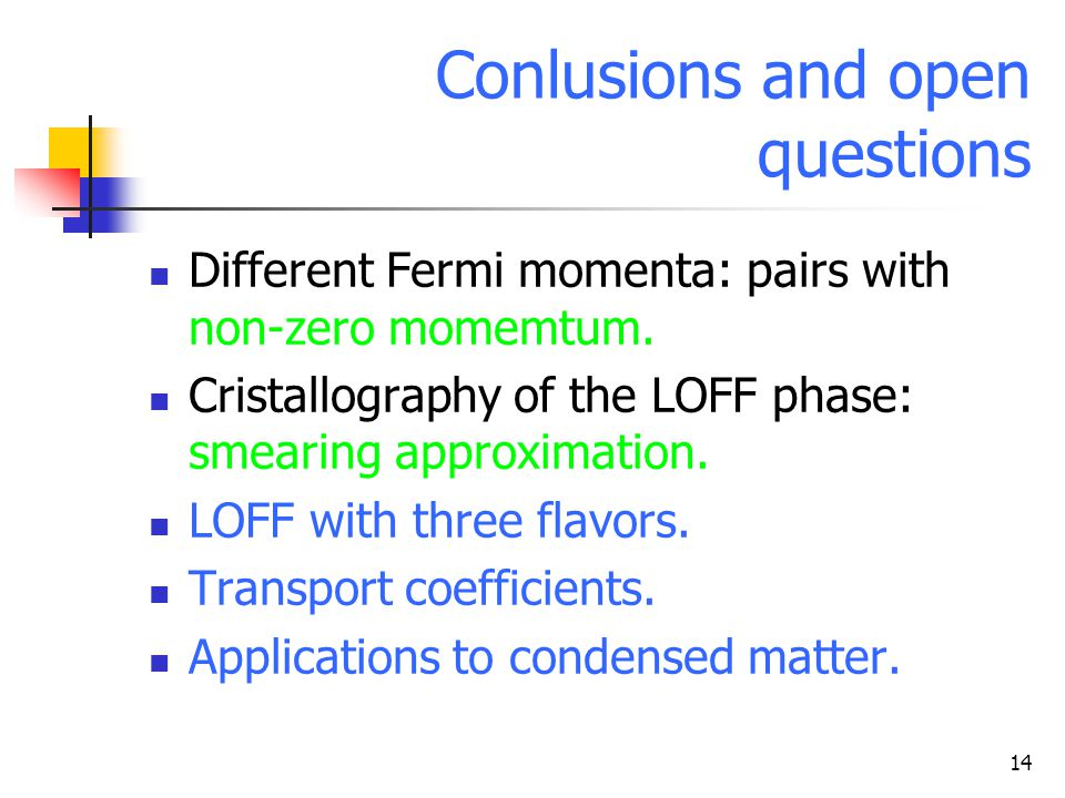 14 Conlusions and open questions Different Fermi momenta: pairs with non-zero momemtum.