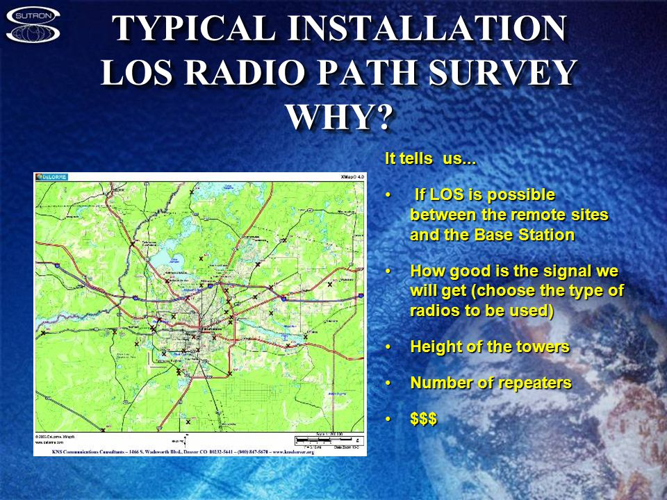 TYPICAL INSTALLATION LOS RADIO PATH SURVEY WHY. It tells us...