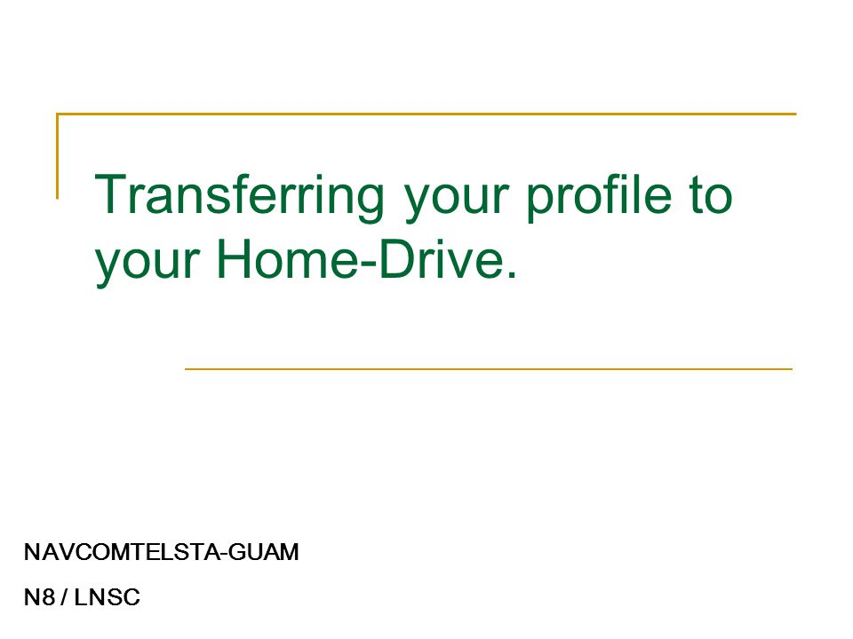 Transferring your profile to your Home-Drive. NAVCOMTELSTA-GUAM N8 / LNSC