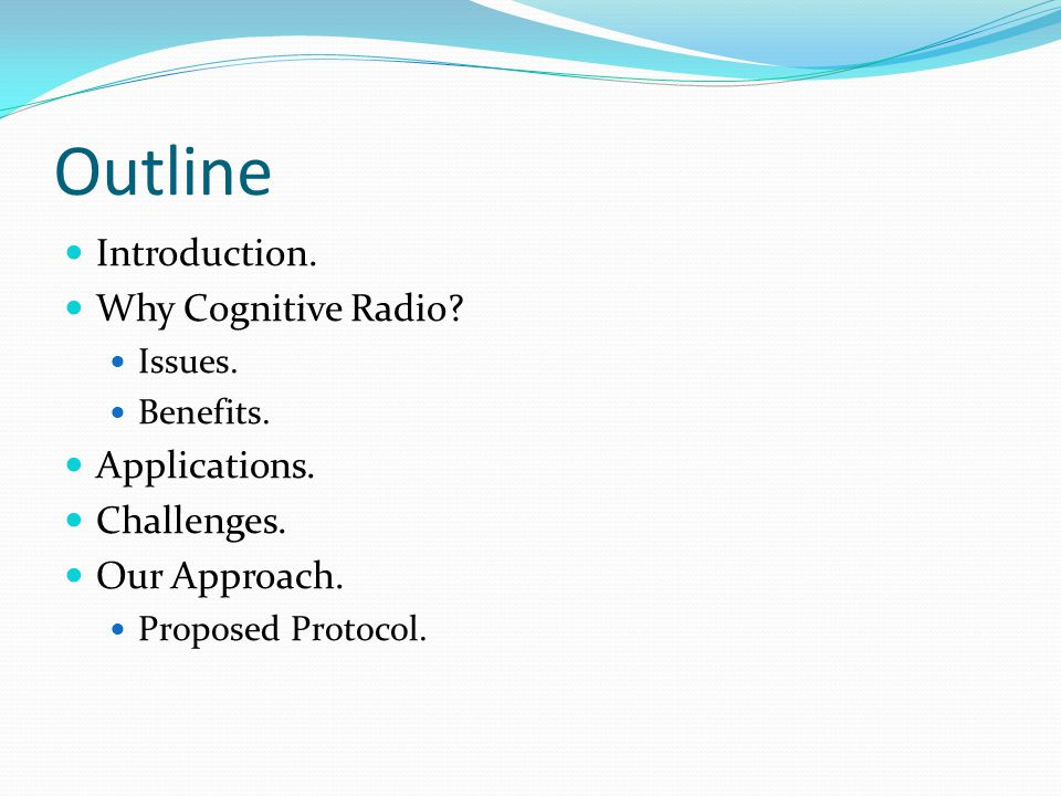 Outline Introduction. Why Cognitive Radio. Issues.