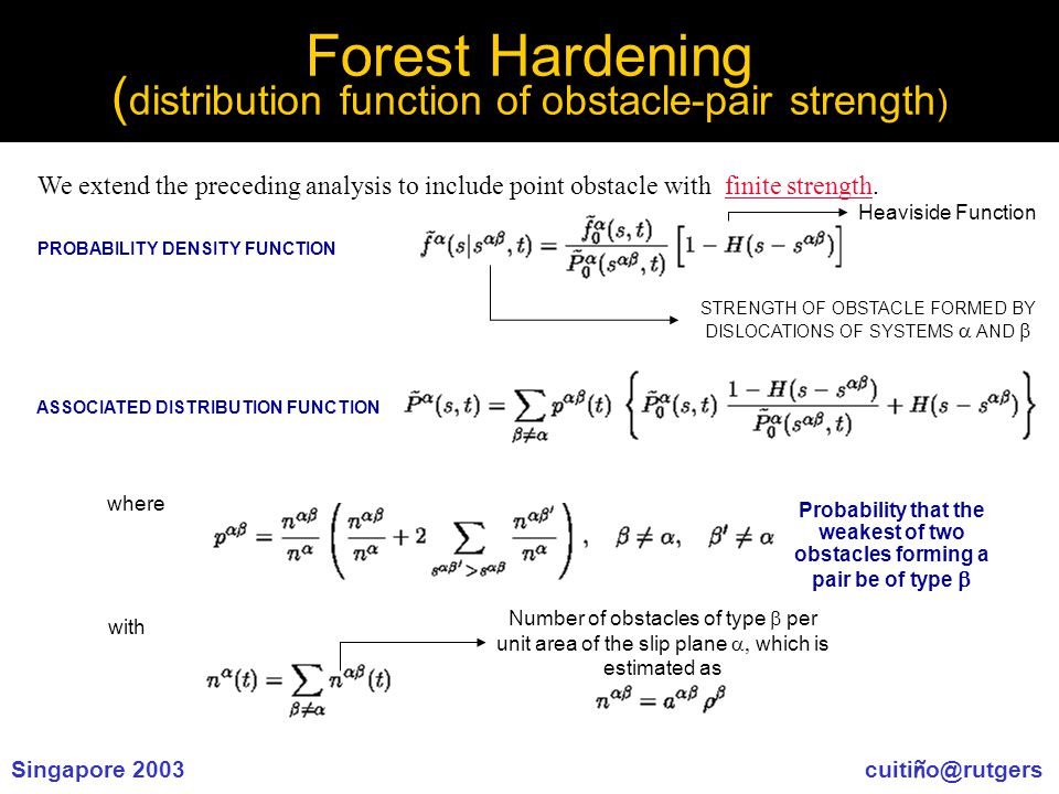 Singapore 2003 cuiti ñ o@rutgers Forest Hardening ( distribution function of obstacle-pair strength ) We extend the preceding analysis to include point obstacle with finite strength.
