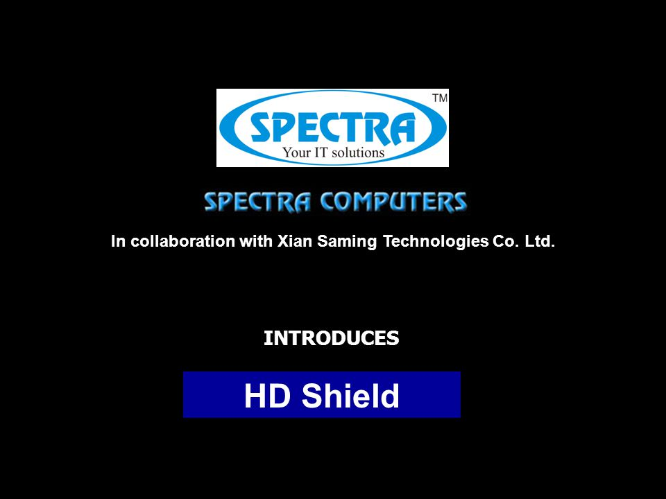 INTRODUCES In collaboration with Xian Saming Technologies Co. Ltd. HD Shield