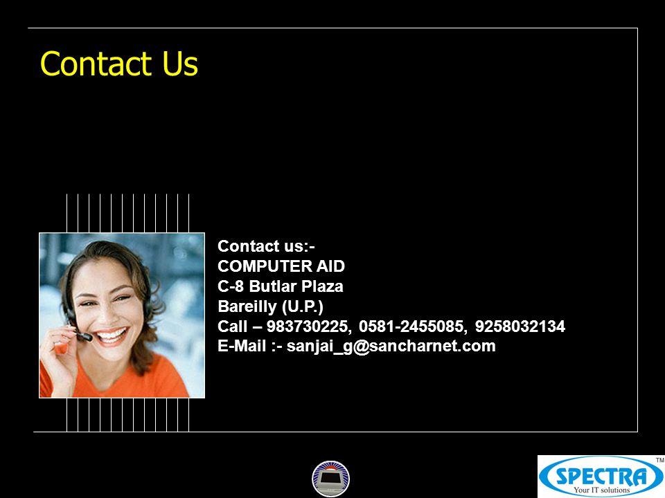 Contact Us Contact us:- COMPUTER AID C-8 Butlar Plaza Bareilly (U.P.) Call – 983730225, 0581-2455085, 9258032134 E-Mail :- sanjai_g@sancharnet.com