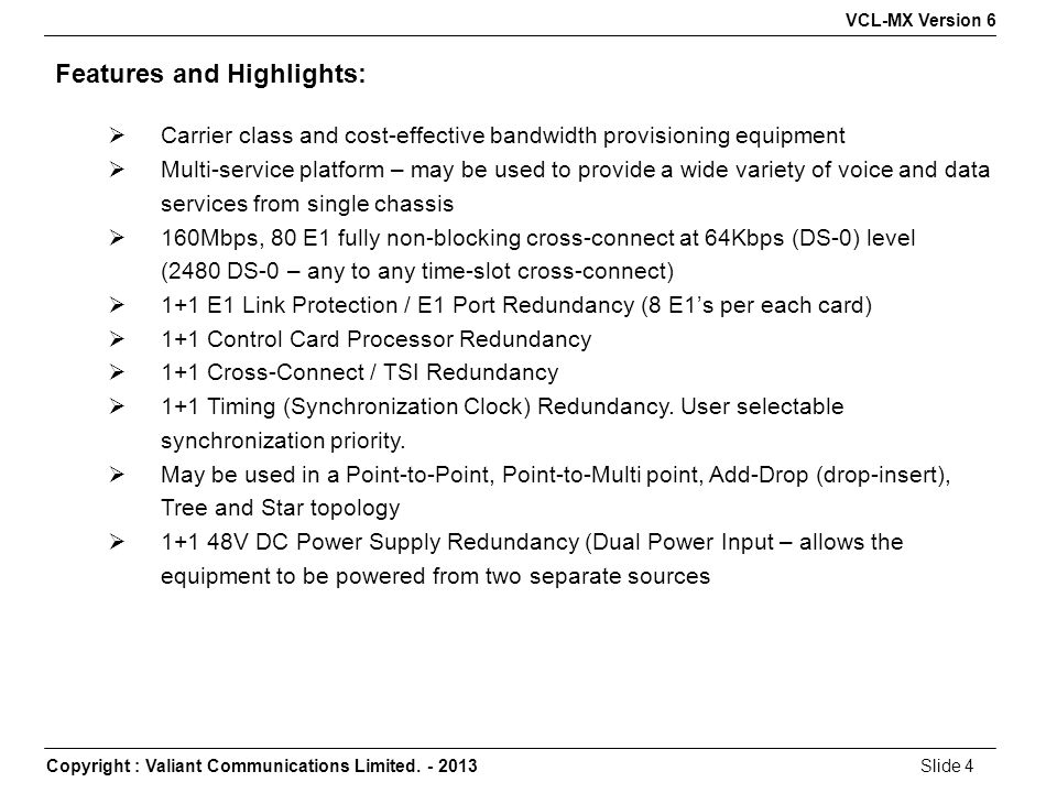 Copyright : Valiant Communications Limited. - 2013Slide 4 VCL-MX Version 6 Features and Highlights:  Carrier class and cost-effective bandwidth provi