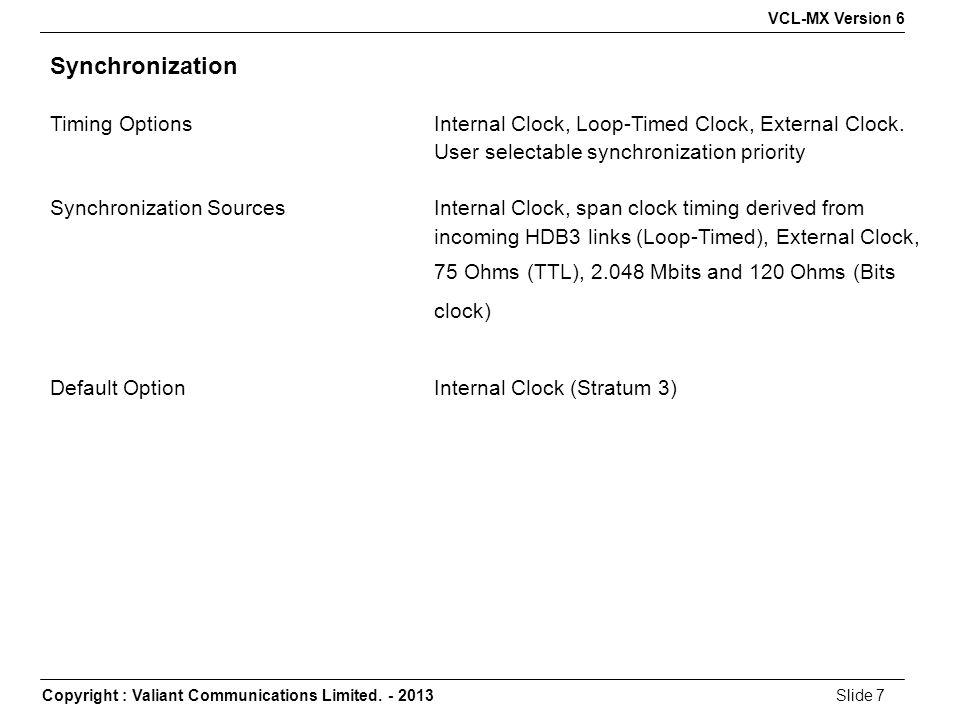 Copyright : Valiant Communications Limited. - 2013Slide 7 VCL-MX Version 6 Synchronization Timing OptionsInternal Clock, Loop-Timed Clock, External Cl