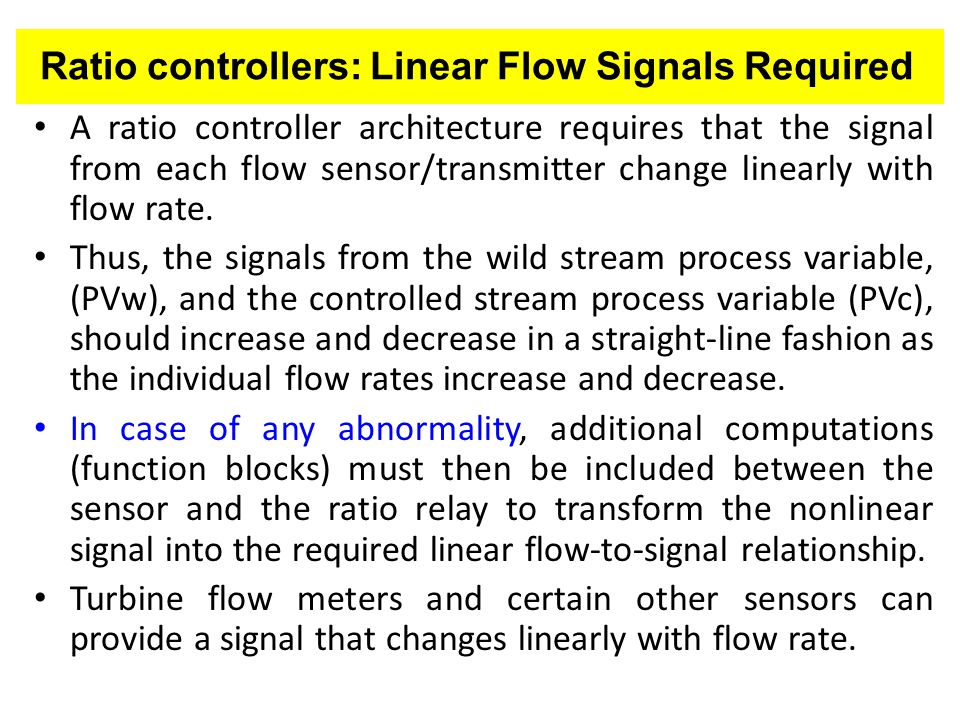 Flow Fraction (Ratio) Controller Instead of using a relay, an alternative ratio control architecture based on a flow fraction controller (FFC) can also be used.