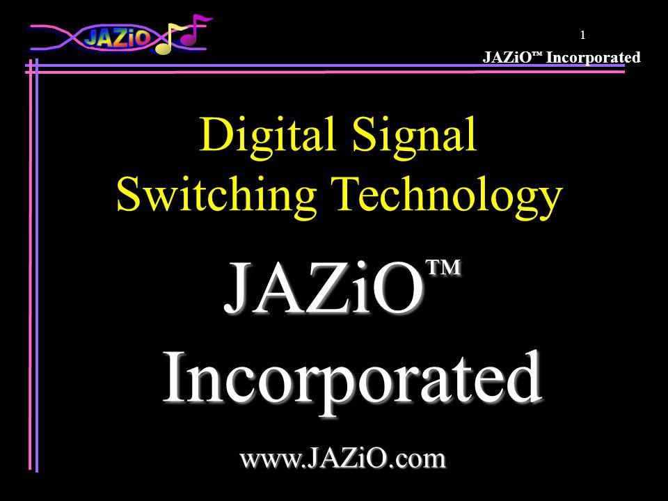 JAZiO ™ Incorporated 1 JAZiO ™ Incorporated Incorporatedwww.JAZiO.com Digital Signal Switching Technology