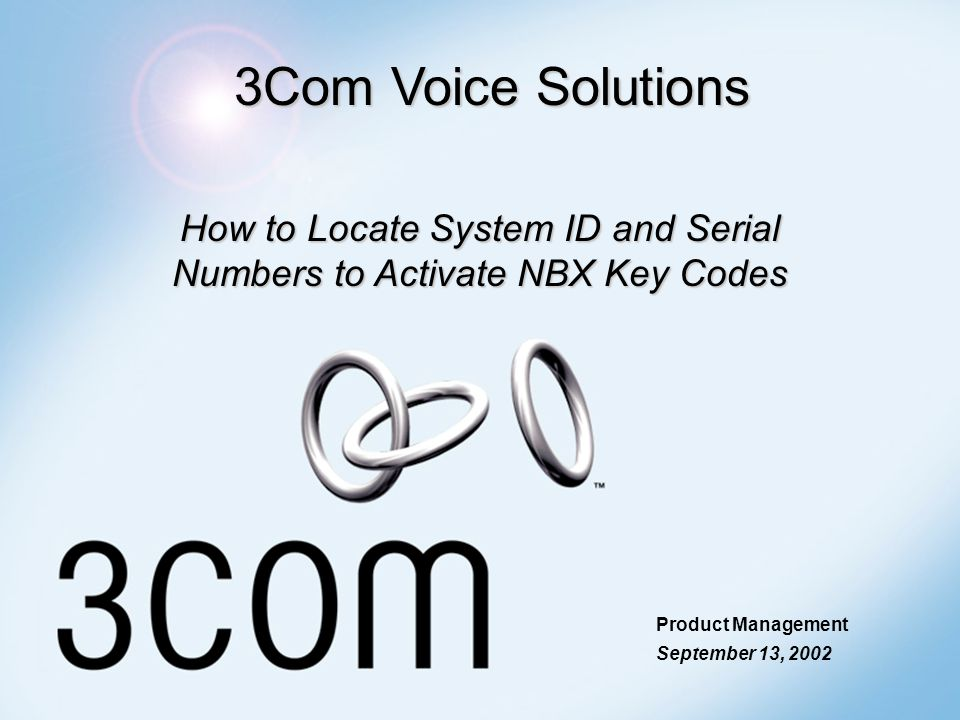 3Com Voice Solutions How to Locate System ID and Serial Numbers to Activate NBX Key Codes Product Management September 13, 2002