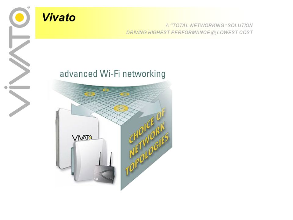 Vivato A TOTAL NETWORKING SOLUTION DRIVING HIGHEST PERFORMANCE @ LOWEST COST