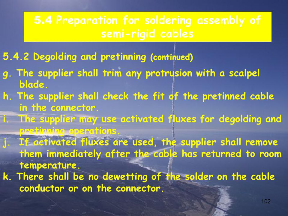 102 5.4 Preparation for soldering assembly of semi-rigid cables 5.4.2 Degolding and pretinning (continued) g.