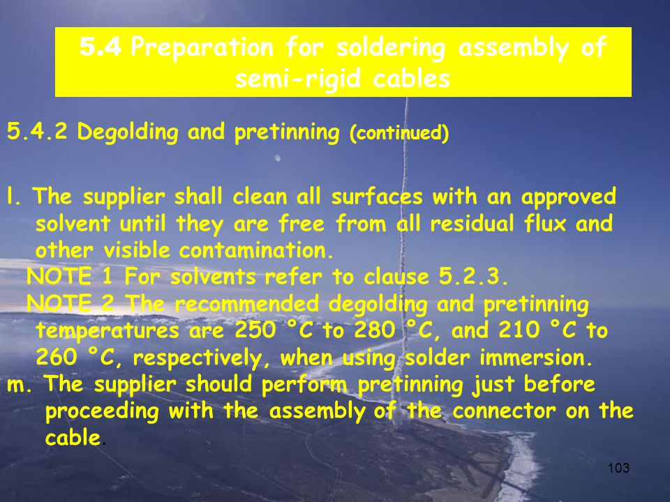 103 5.4 Preparation for soldering assembly of semi-rigid cables 5.4.2 Degolding and pretinning (continued) l.