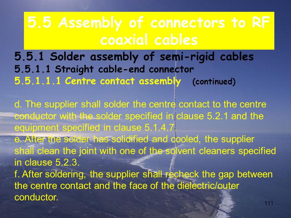 111 5.5 Assembly of connectors to RF coaxial cables 5.5.1 Solder assembly of semi-rigid cables 5.5.1.1 Straight cable-end connector 5.5.1.1.1 Centre contact assembly (continued) d.