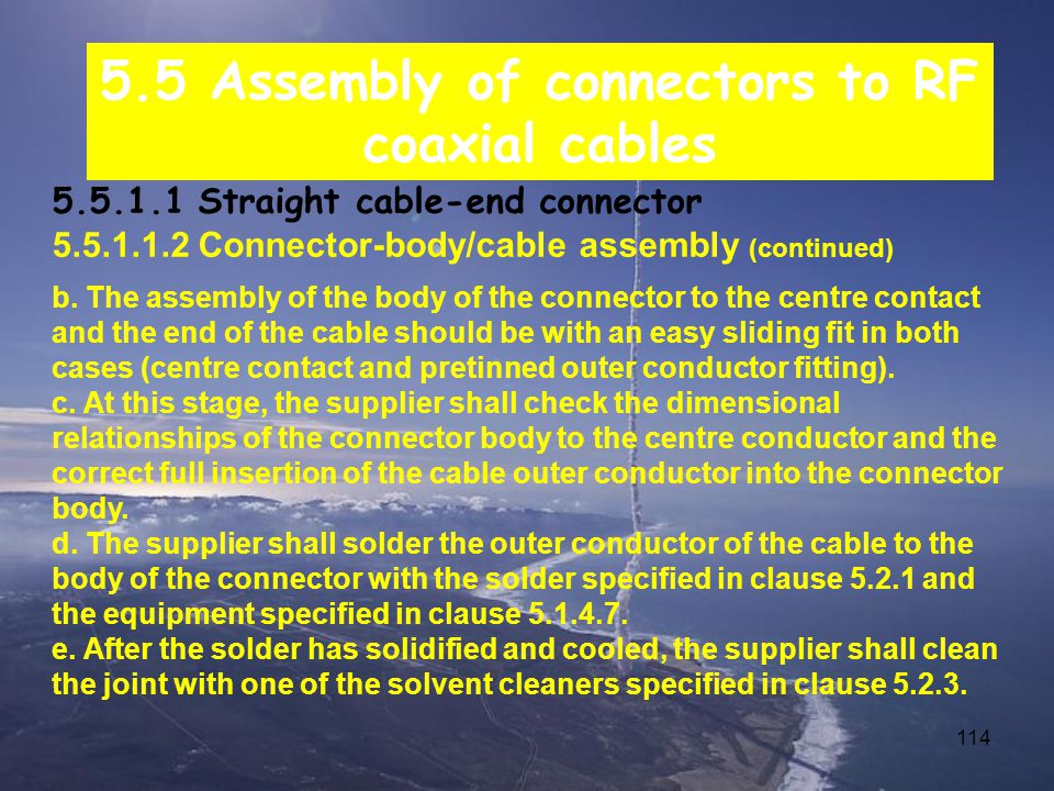 114 5.5 Assembly of connectors to RF coaxial cables 5.5.1.1 Straight cable-end connector 5.5.1.1.2 Connector-body/cable assembly (continued) b.