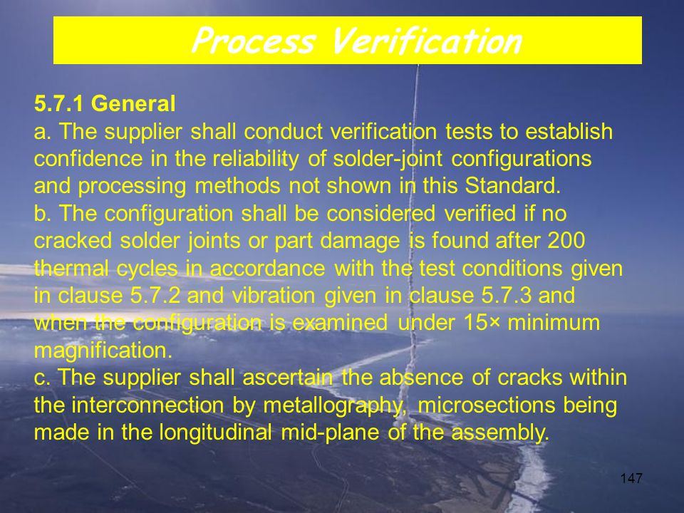 147 5.7.1 General a. The supplier shall conduct verification tests to establish confidence in the reliability of solder-joint configurations and proce