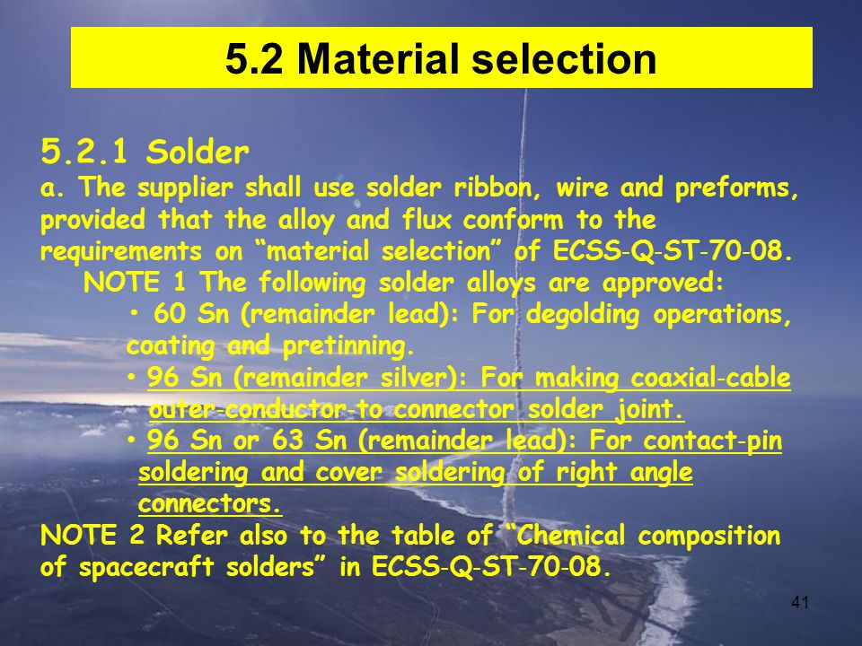 41 5.2 Material selection 5.2.1 Solder a. The supplier shall use solder ribbon, wire and preforms, provided that the alloy and flux conform to the req