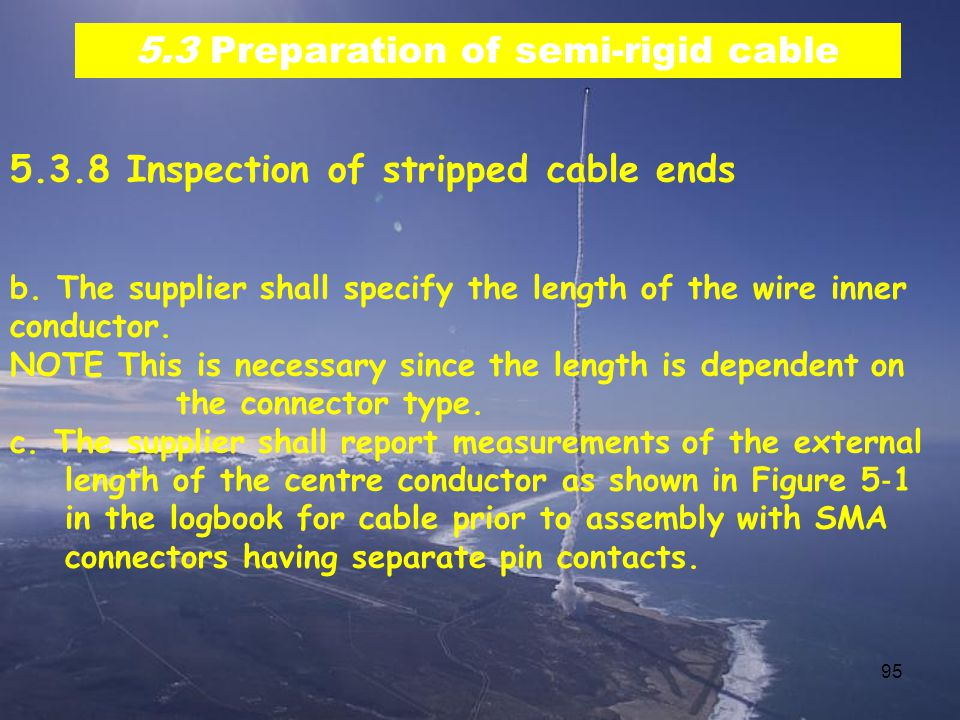 95 5.3 Preparation of semi-rigid cable 5.3.8 Inspection of stripped cable ends b.