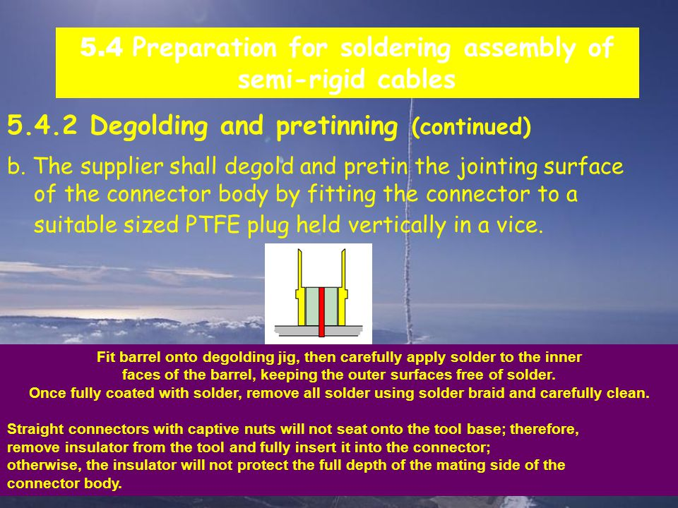 99 5.4 Preparation for soldering assembly of semi-rigid cables 5.4.2 Degolding and pretinning (continued) b.