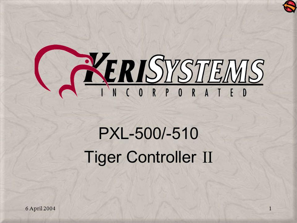 6 April 20041 PXL-500/-510 Tiger Controller II