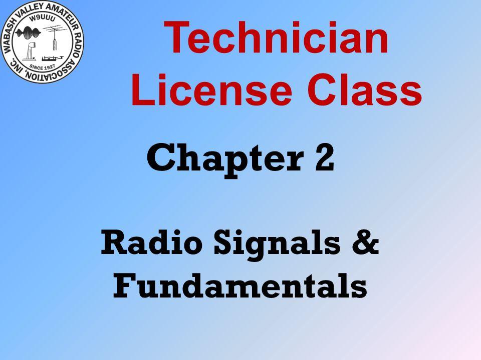 Technician License Class Chapter 2 Radio Signals & Fundamentals
