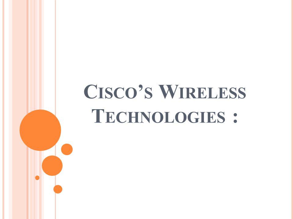 C ISCO ' S W IRELESS T ECHNOLOGIES :