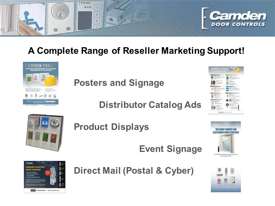 Posters and Signage Distributor Catalog Ads Product Displays Event Signage Direct Mail (Postal & Cyber) A Complete Range of Reseller Marketing Support!