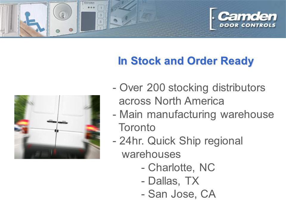 In Stock and Order Ready - Over 200 stocking distributors across North America - Main manufacturing warehouse Toronto - 24hr.