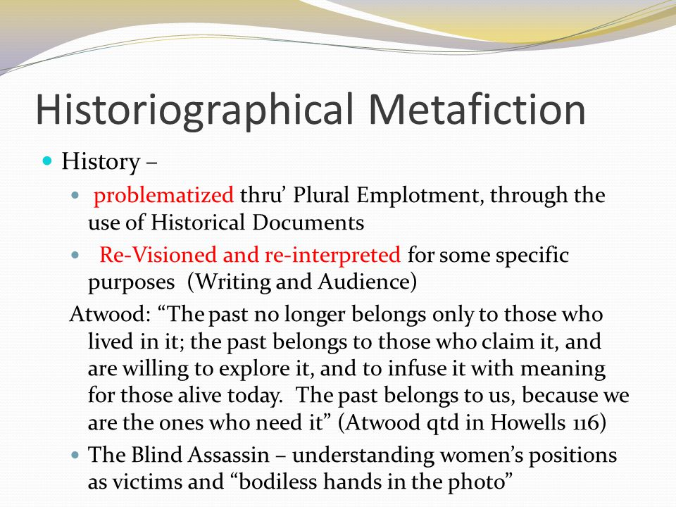 Historiographical Metafiction History – problematized thru' Plural Emplotment, through the use of Historical Documents Re-Visioned and re-interpreted
