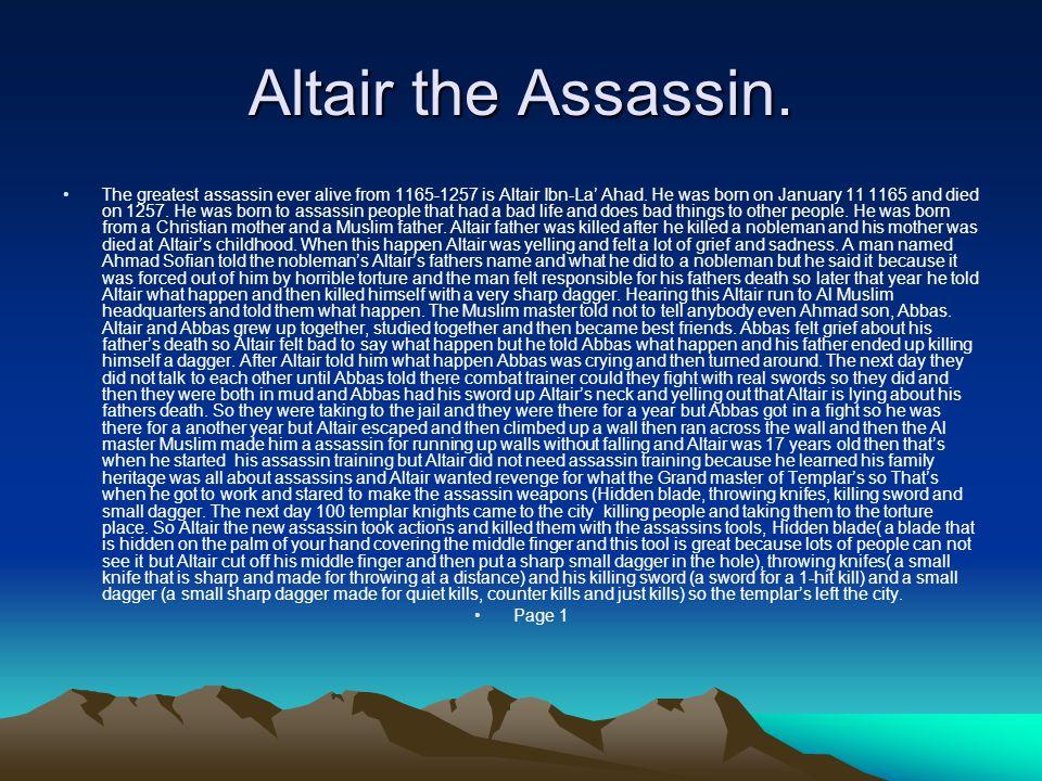 Ezio the Assassin The greatest assassin ever alive from 1459-1524 is Ezio Auditore da Firenze.