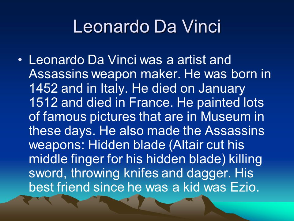 Leonardo Da Vinci Leonardo Da Vinci was a artist and Assassins weapon maker.