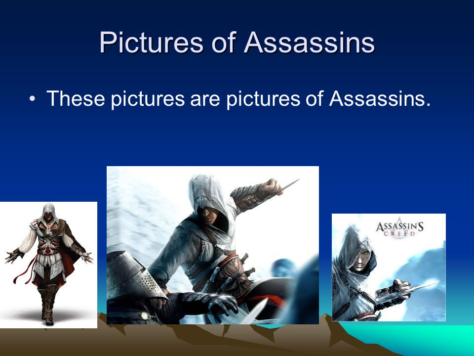 Pictures of Assassins These pictures are pictures of Assassins.