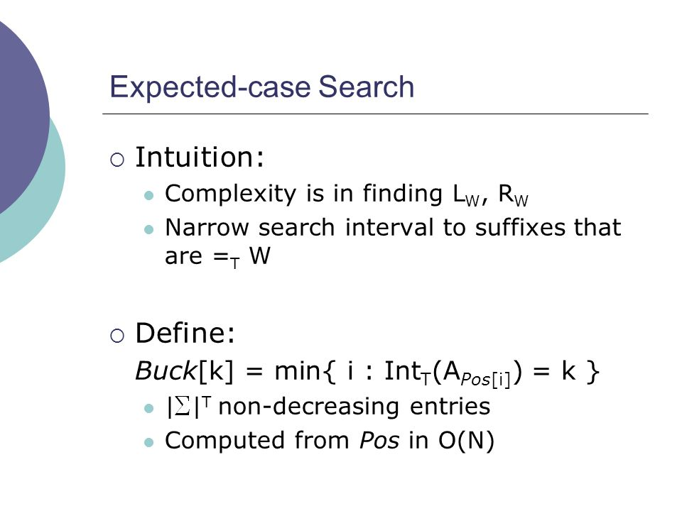 Expected-case Search  Intuition: Complexity is in finding L W, R W Narrow search interval to suffixes that are = T W  Define: Buck[k] = min{ i : Int