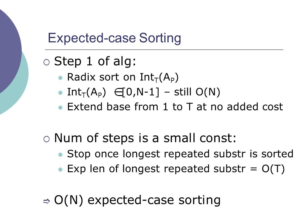 Expected-case Sorting  Step 1 of alg: Radix sort on Int T (A P ) Int T (A P ) [0,N-1] – still O(N) Extend base from 1 to T at no added cost  Num of