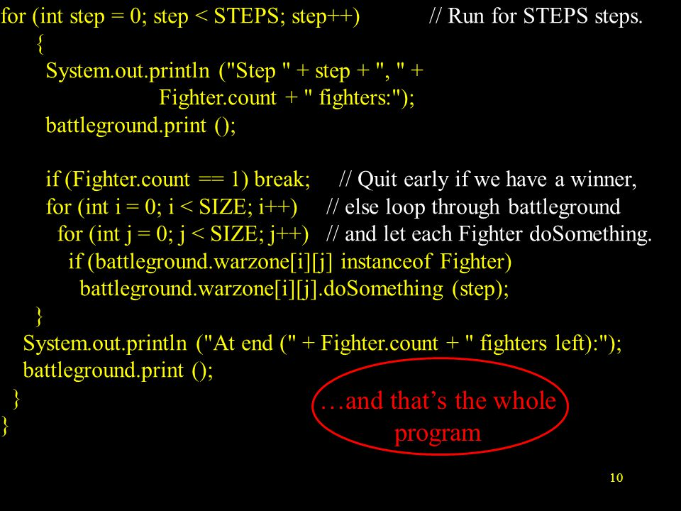 10 for (int step = 0; step < STEPS; step++) // Run for STEPS steps.