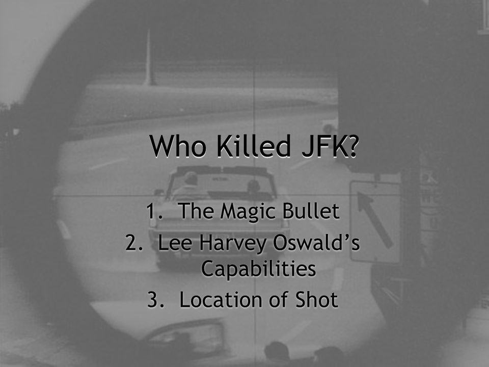 Revisionists: The Magic Bullet The 'Revisionists' claim that if only 3 shots were fired: One hitting Kennedy in the back of the head and killing him, one missing the car completely.