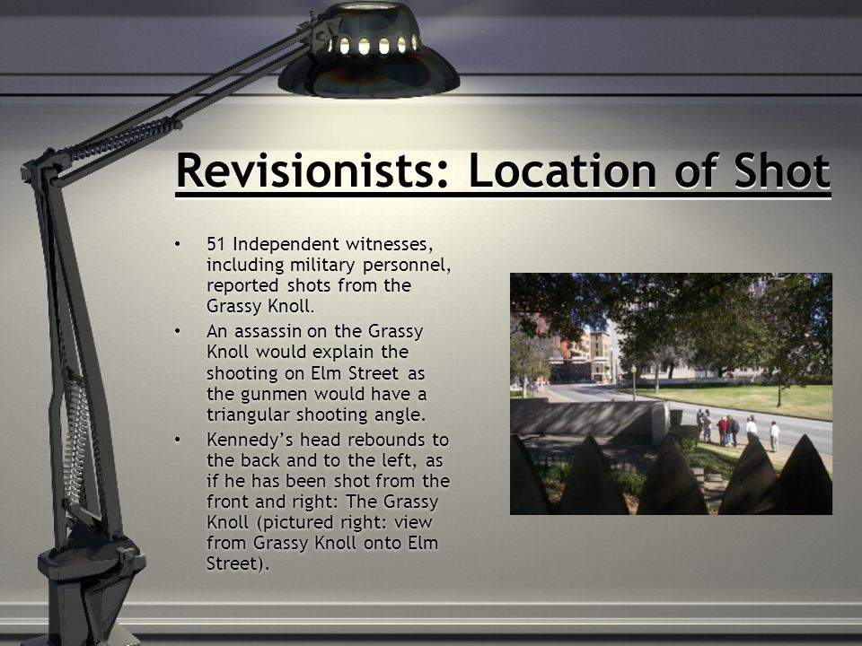 Revisionists: Location of Shot 51 Independent witnesses, including military personnel, reported shots from the Grassy Knoll.