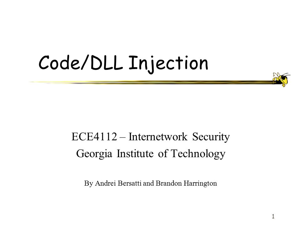 1 Code/DLL Injection ECE4112 – Internetwork Security Georgia Institute of Technology By Andrei Bersatti and Brandon Harrington