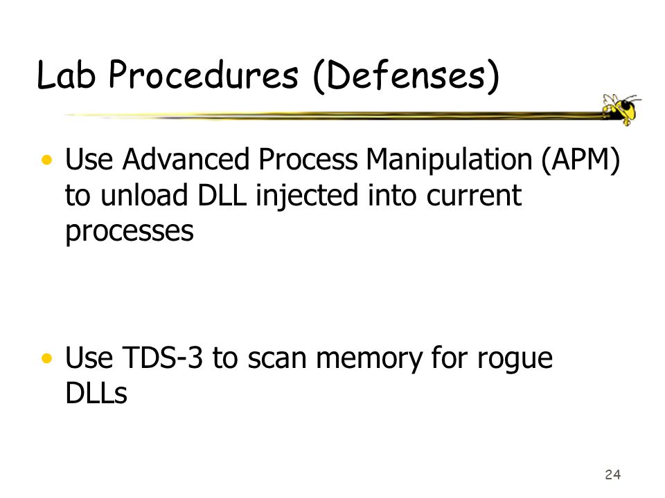 24 Lab Procedures (Defenses) Use Advanced Process Manipulation (APM) to unload DLL injected into current processes Use TDS-3 to scan memory for rogue DLLs