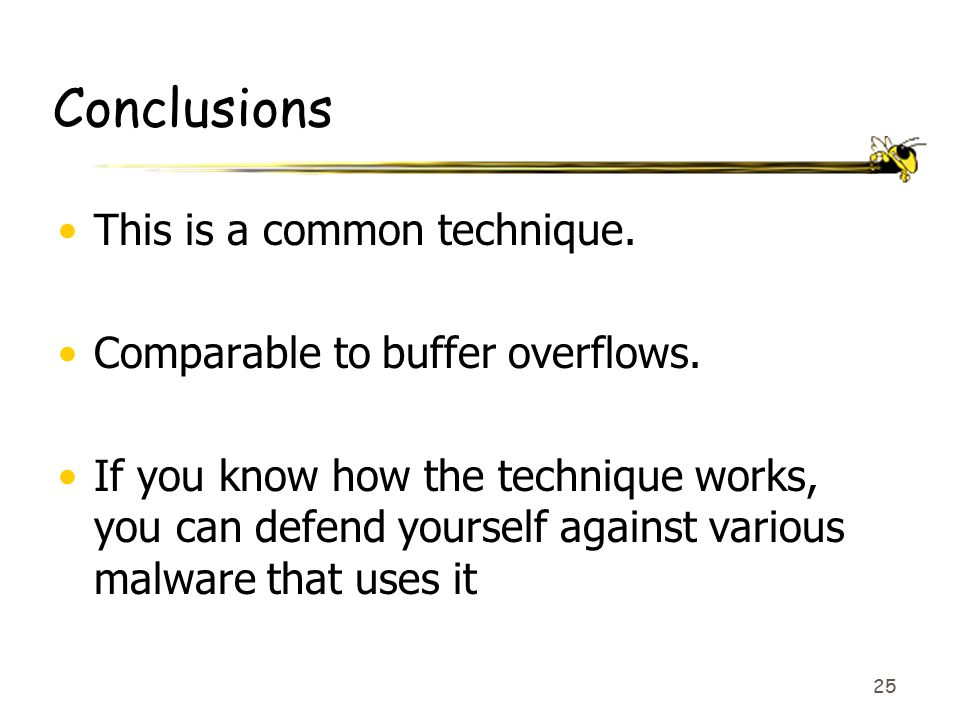 25 Conclusions This is a common technique. Comparable to buffer overflows. If you know how the technique works, you can defend yourself against variou