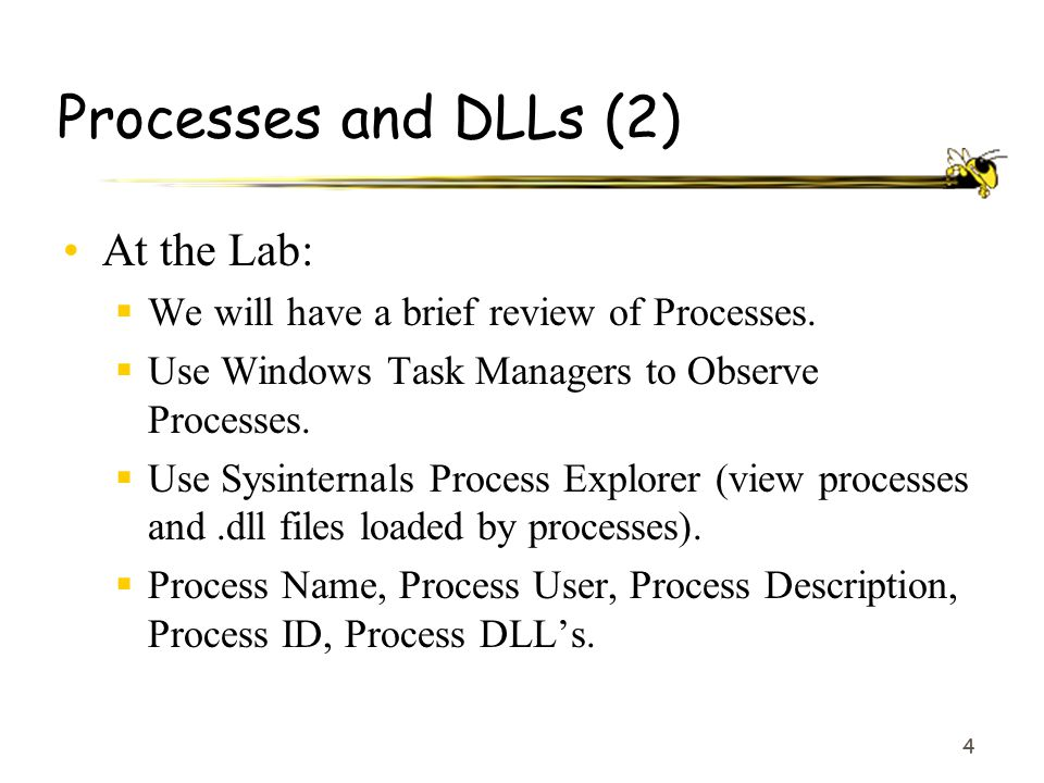 4 Processes and DLLs (2) At the Lab:  We will have a brief review of Processes.  Use Windows Task Managers to Observe Processes.  Use Sysinternals