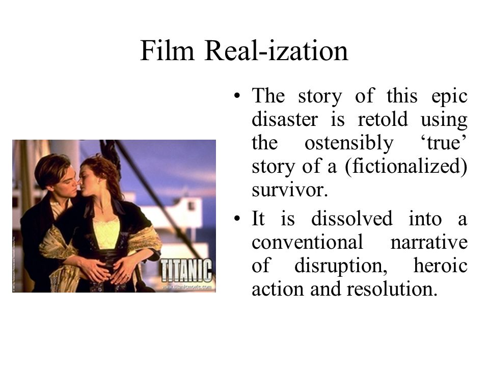 Film Real-ization The story of this epic disaster is retold using the ostensibly 'true' story of a (fictionalized) survivor.