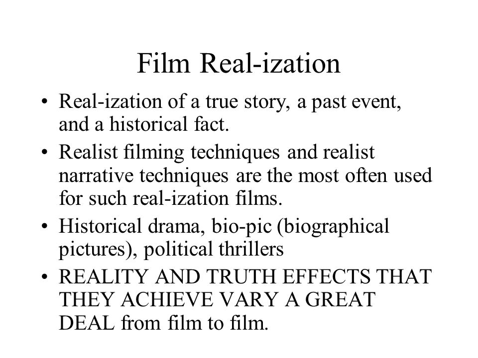 Film Real-ization Real-ization of a true story, a past event, and a historical fact.