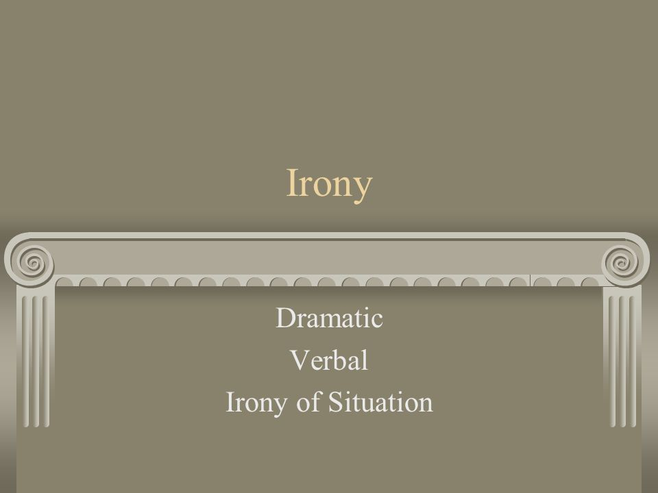 Irony Dramatic Verbal Irony of Situation