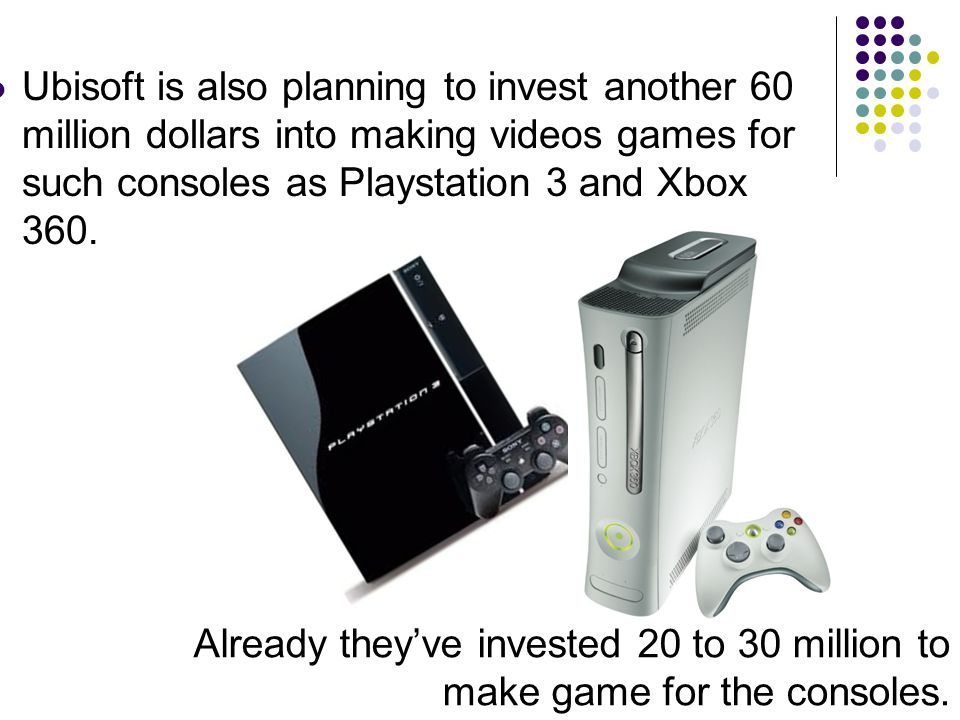 Ubisoft is also planning to invest another 60 million dollars into making videos games for such consoles as Playstation 3 and Xbox 360.