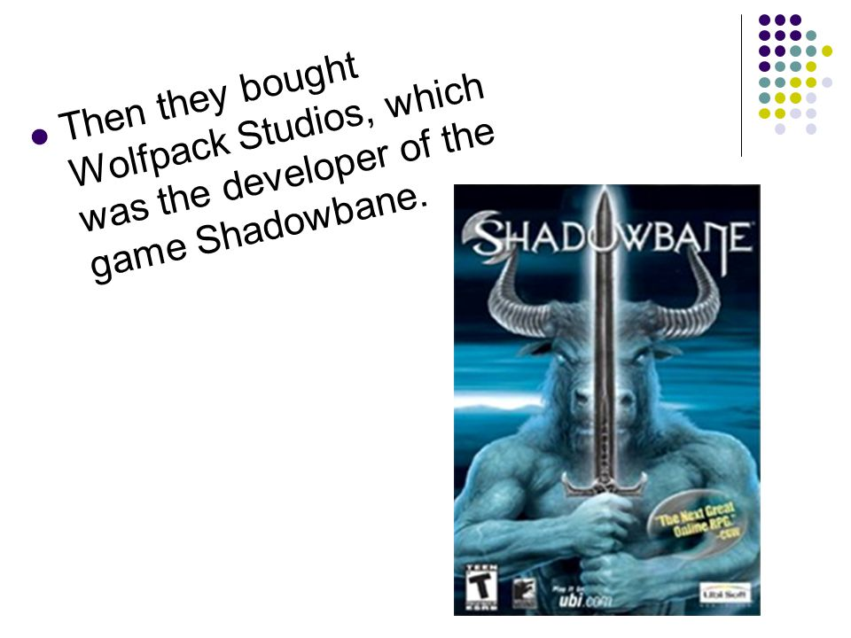 Then they bought Wolfpack Studios, which was the developer of the game Shadowbane.