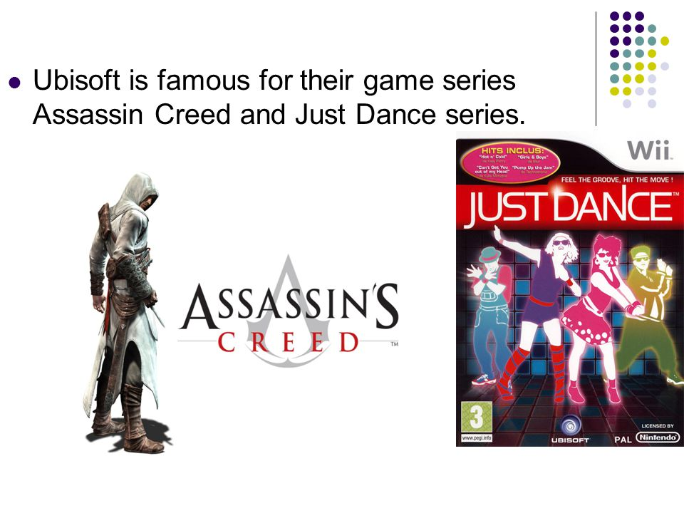 Ubisoft is famous for their game series Assassin Creed and Just Dance series.