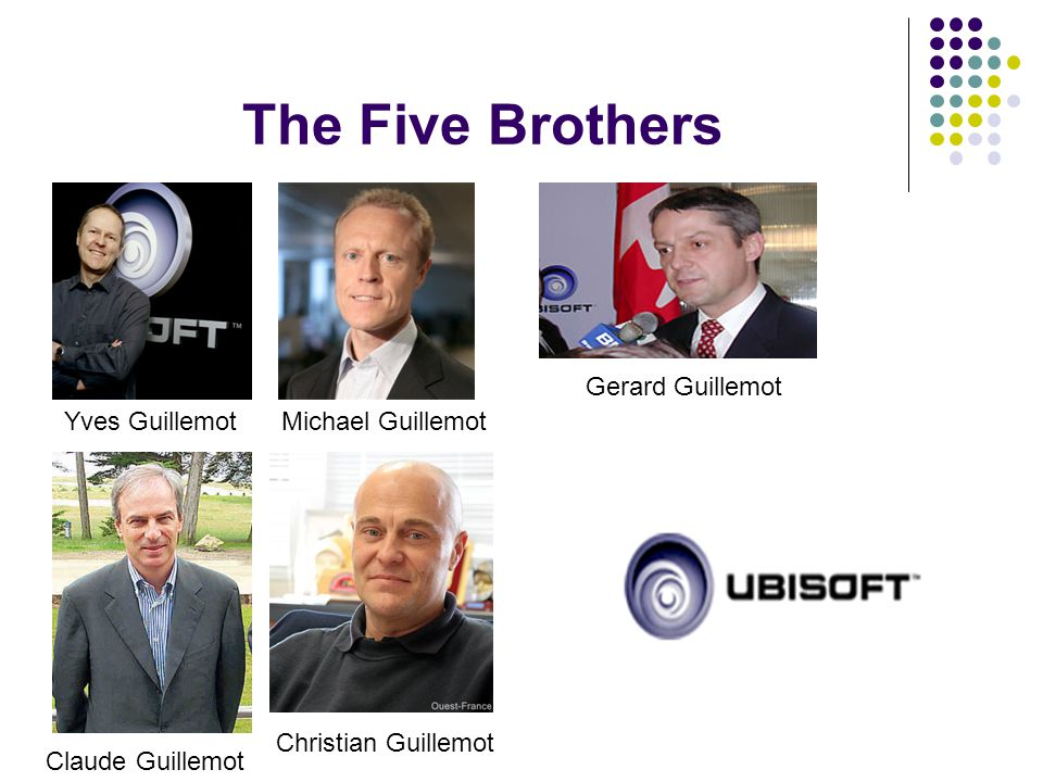 The Five Brothers Yves Guillemot Claude Guillemot Michael Guillemot Christian Guillemot Gerard Guillemot