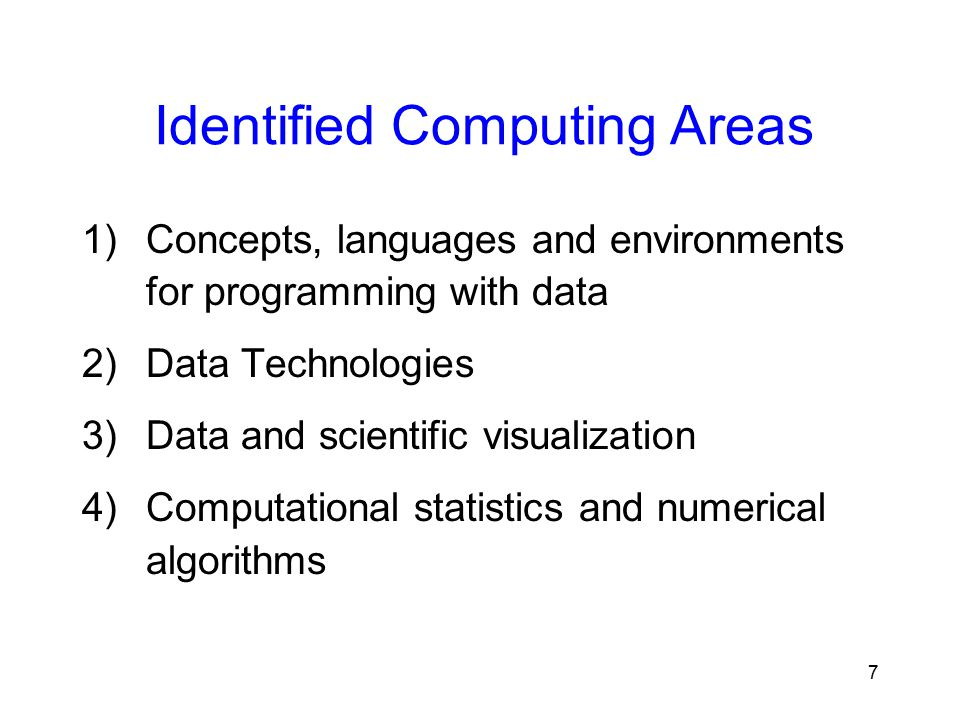 7 Identified Computing Areas 1)Concepts, languages and environments for programming with data 2)Data Technologies 3)Data and scientific visualization