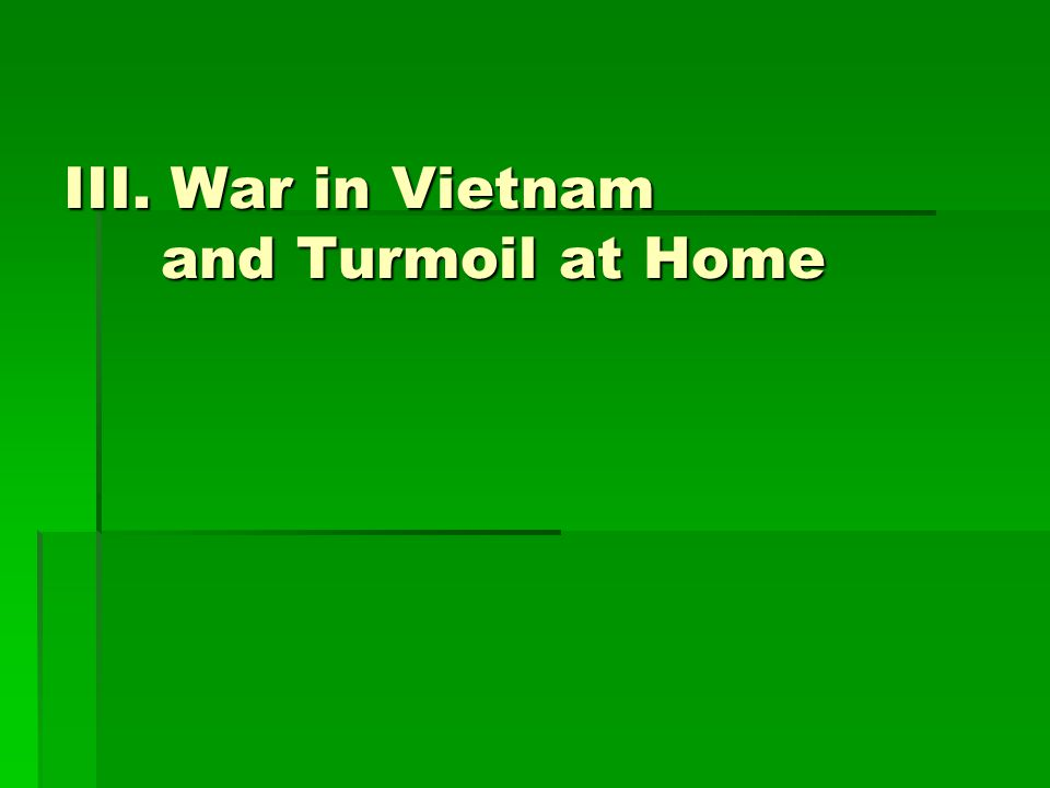 III. War in Vietnam and Turmoil at Home
