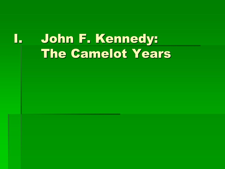 I.John F. Kennedy: The Camelot Years