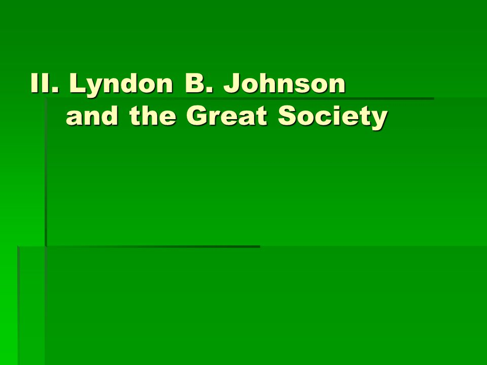 II. Lyndon B. Johnson and the Great Society